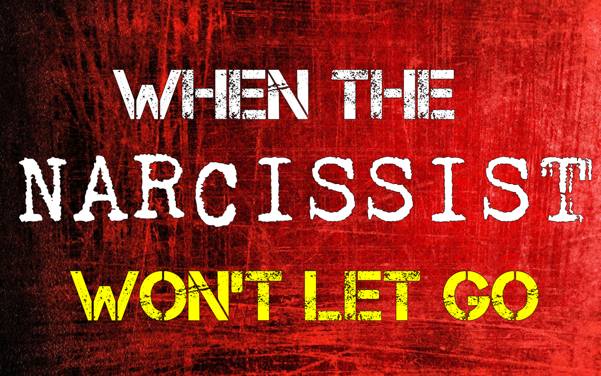 When The Narcissist Won't Let Go