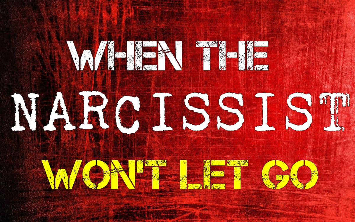 when-the-narcissist-wont-let-go
