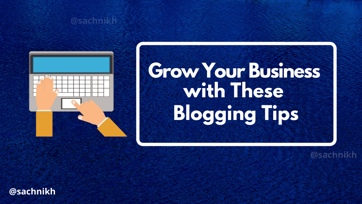 Tips to Grow Your Business with Blogging
