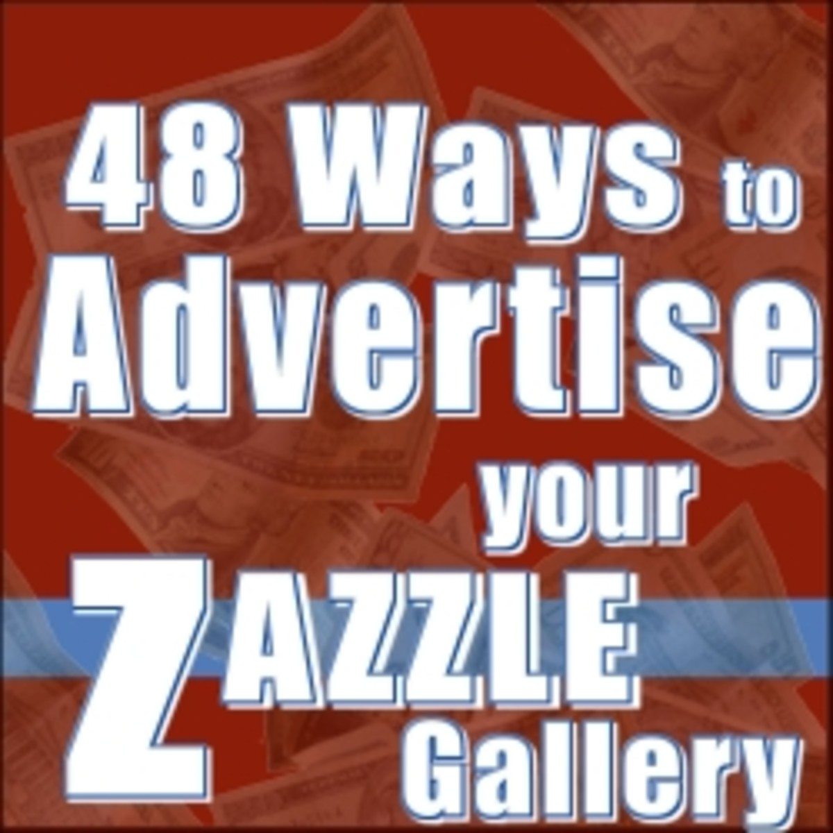 48 Ways to Advertise and Increase Traffic to Your Zazzle Store