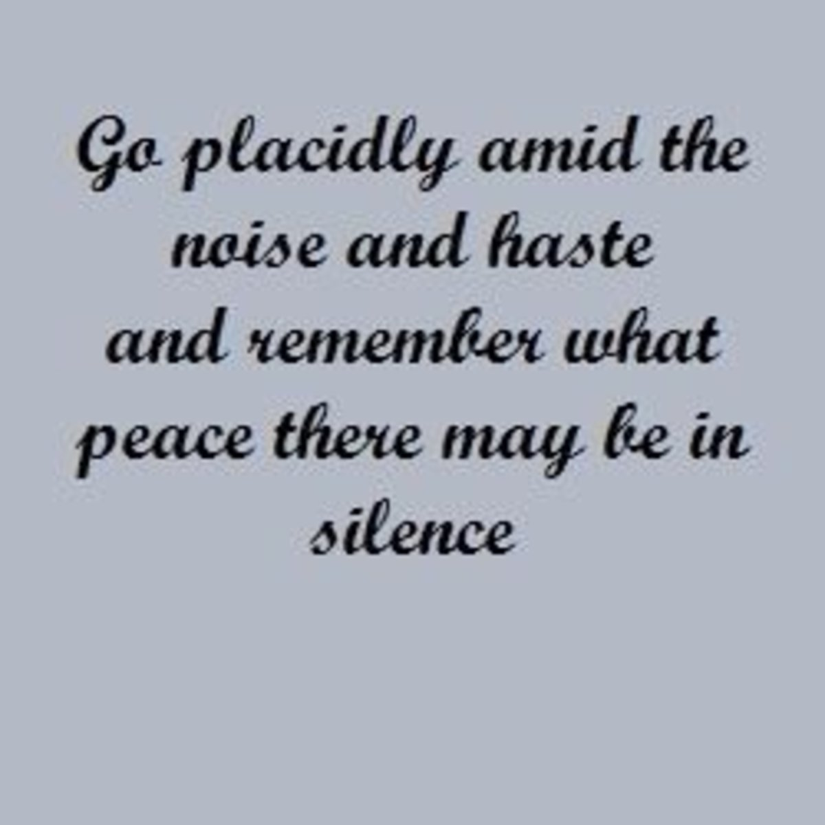 Desiderata: Go Placidly Amidst The Noise