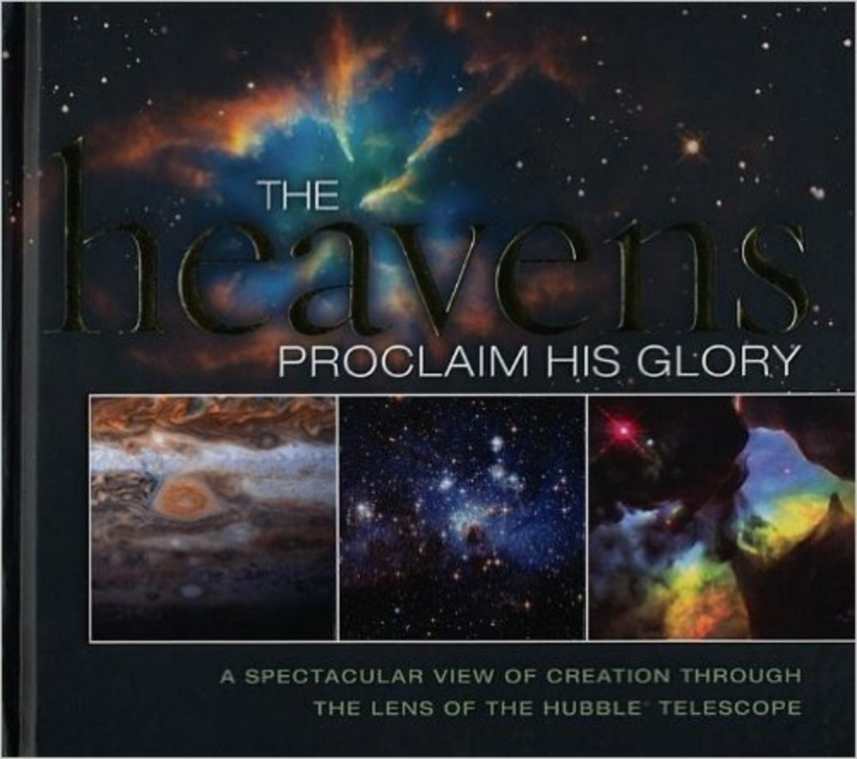 The Heavens Proclaim His Glory: A Spectacular View of Creation Through the Lens of the NASA Hubble Telescope by Thomas Nelson