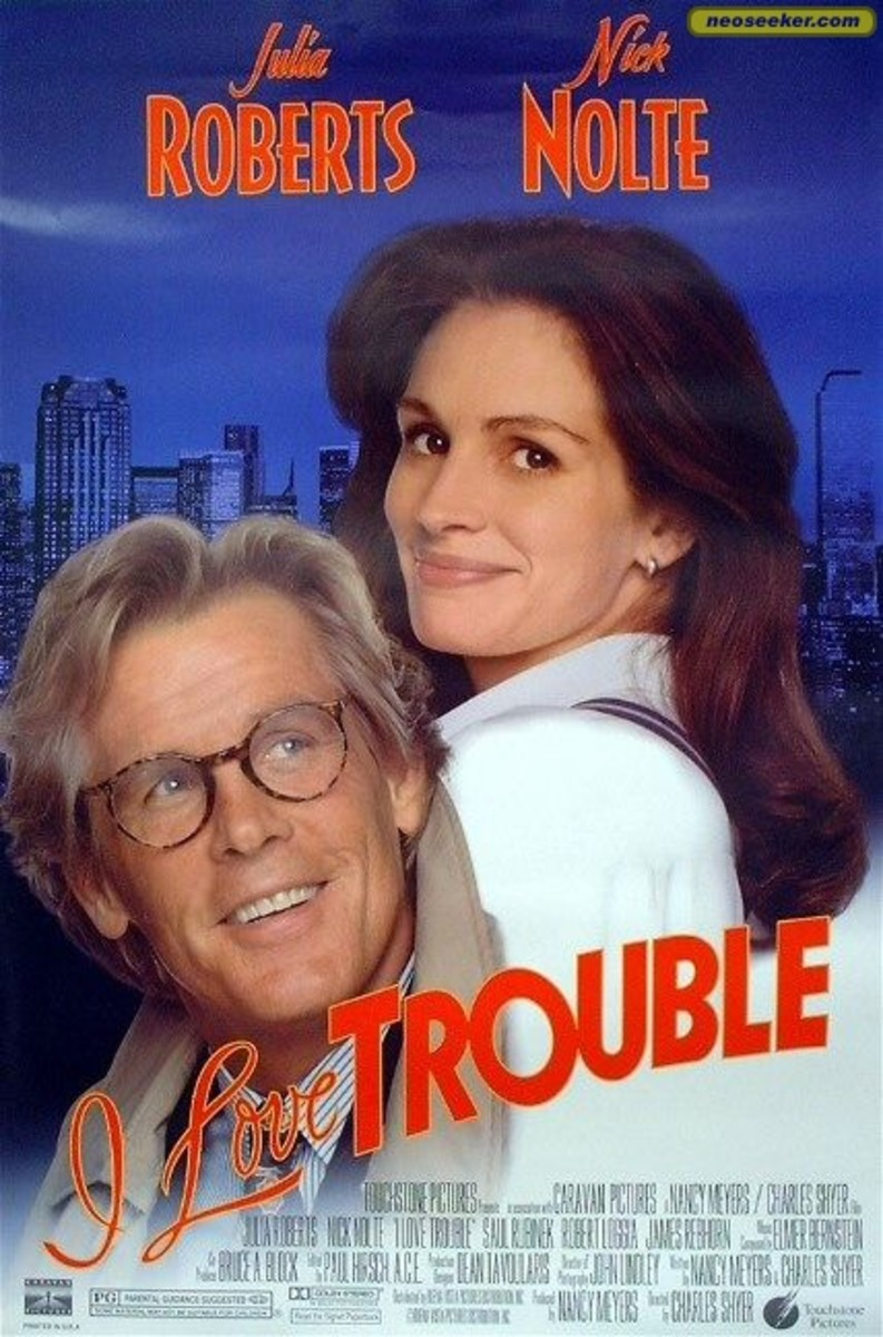 I Love Trouble is a 1994 American romantic comedy starring Julia Roberts and Nick Nolte.