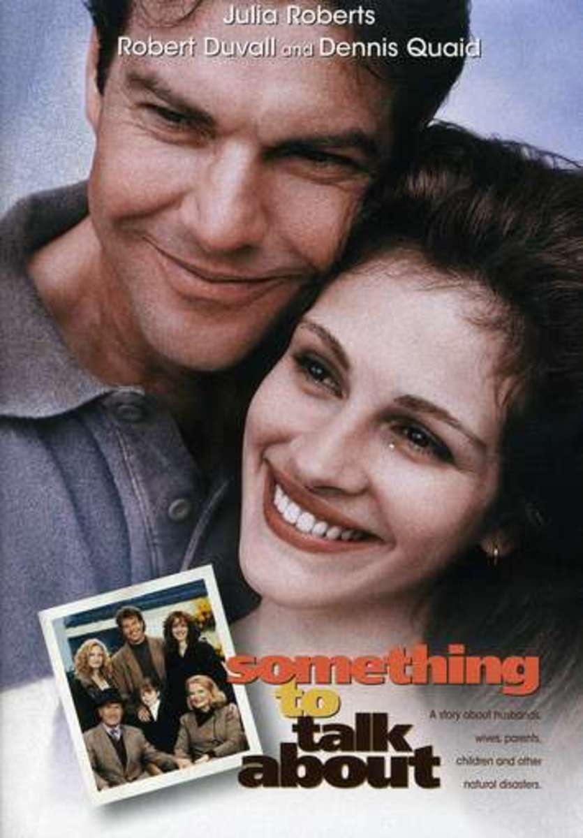 Something to Talk About is a 1995 American romantic comedy  starring Julia Roberts and Dennis Quaid.