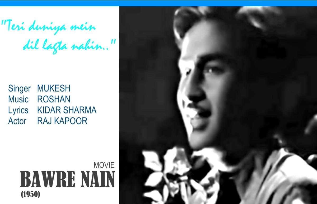 "Based on Raag Darbari Kanada, the song""Teri duniya mein dil lagta nahin.."" features Raj Kapoor in the movie 'BAWRE NAIN' (1950)."