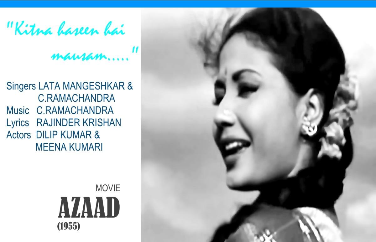 "Meena Kumari featured in ""Kitna haseen hai mausam.."" based on Raag Darbari Kanada, from the movie ""AZAAD' (1955)."