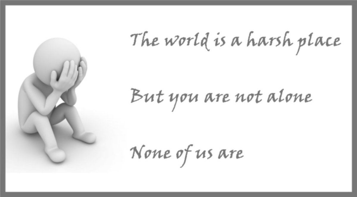 The world is a harsh place. But you are not alone. None of us are.