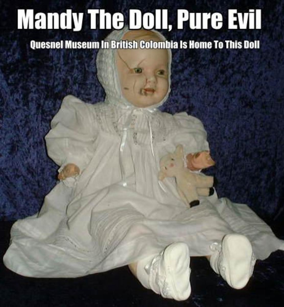In the photo is Mandy the possessed doll now in the Quesnel Museum in British Colombia , Canada. Here is one of the spookiest dolls you will ever see. An evil spirit is believed to dwell in this doll.