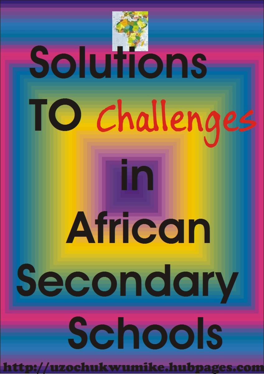 Solutions to the challenges facing secondary schools in Africa. The solutions will help in solving the continental educational challenge.