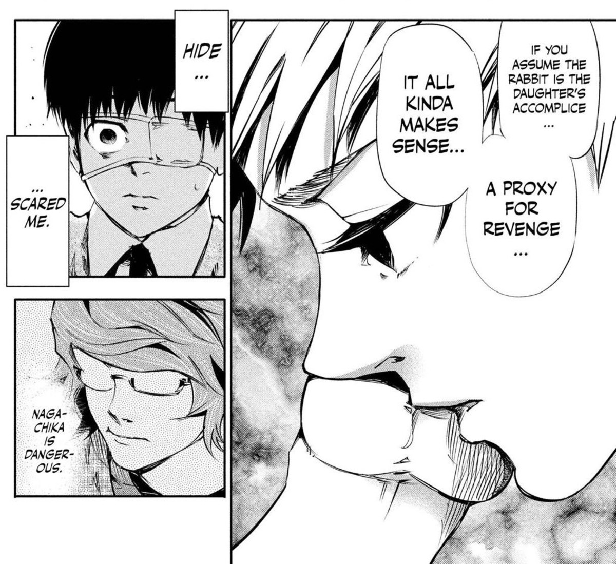 Kaneki getting scared of Hide's deduction skills and Nishio stating that Hide is dangerous.