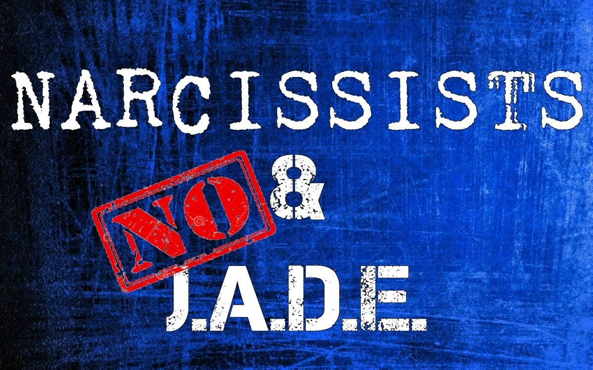 Narcissists & NO J.A.D.E.