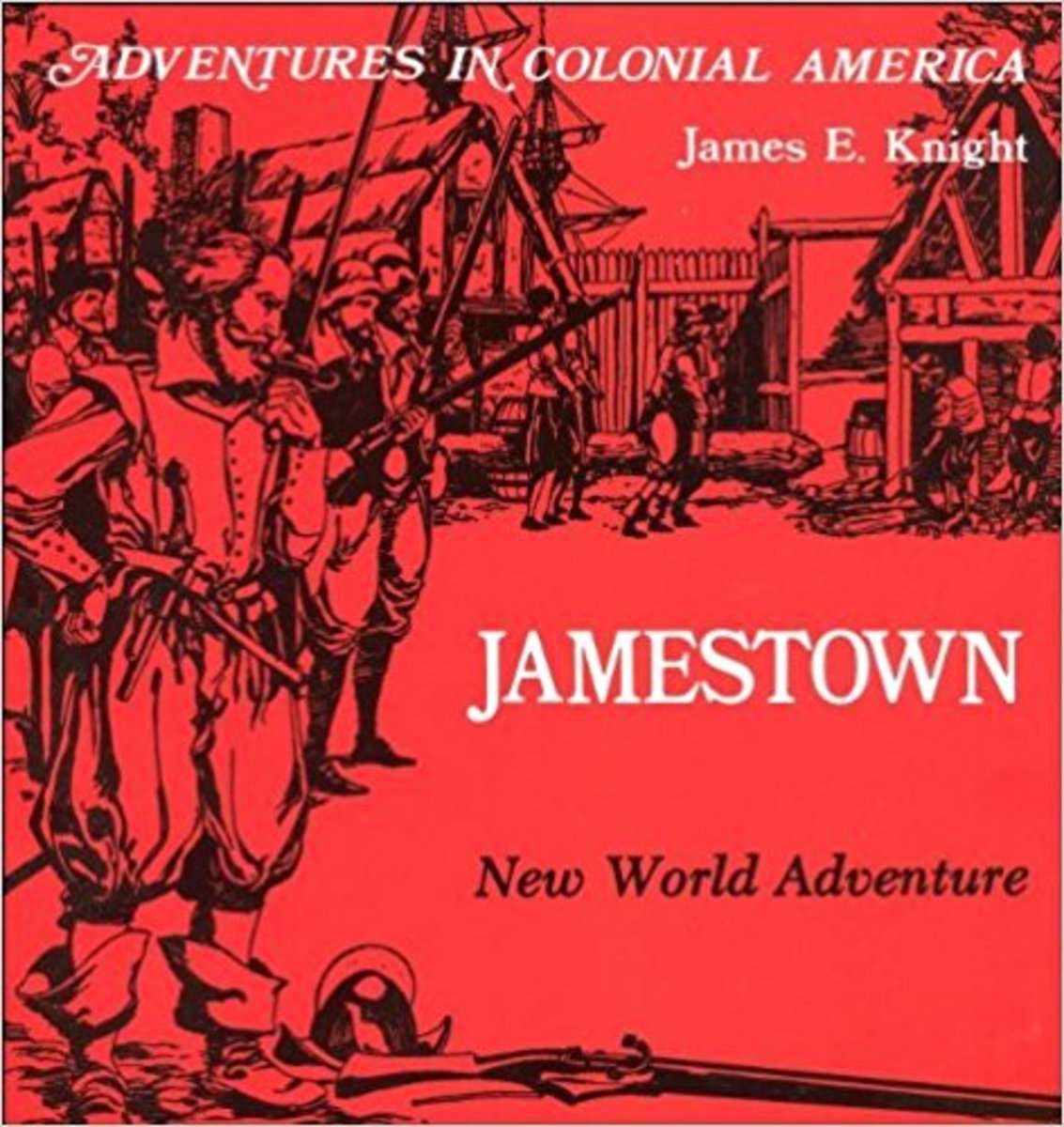 Jamestown, New World Adventure (Adventures in Colonial America) by James E. Knight