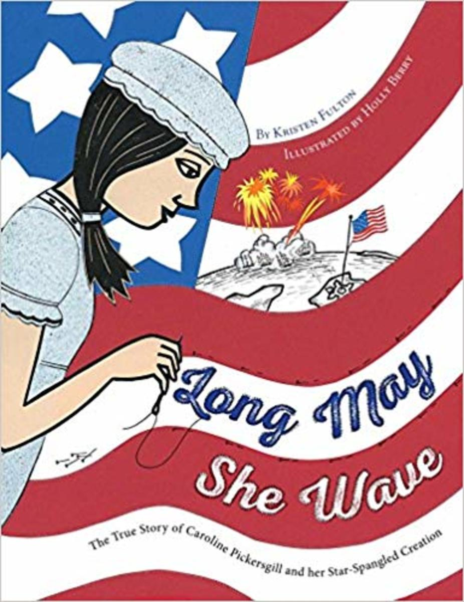 Long May She Wave: The True Story of Caroline Pickersgill and Her Star-Spangled Creation by Kristen Fulton