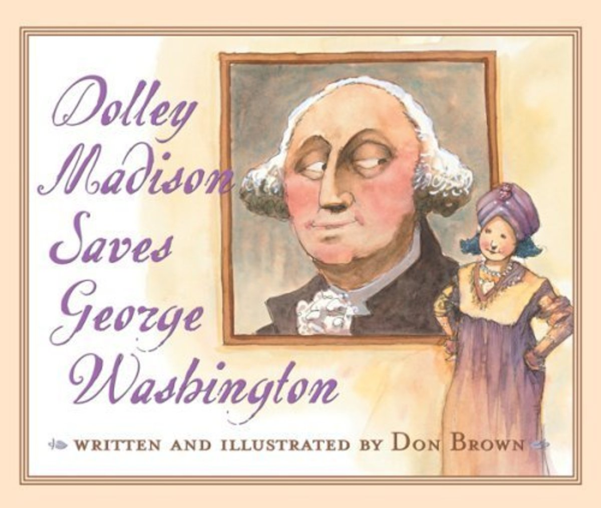 Dolley Madison Saves George Washington by Don Brown - Book images are from amazon .com.