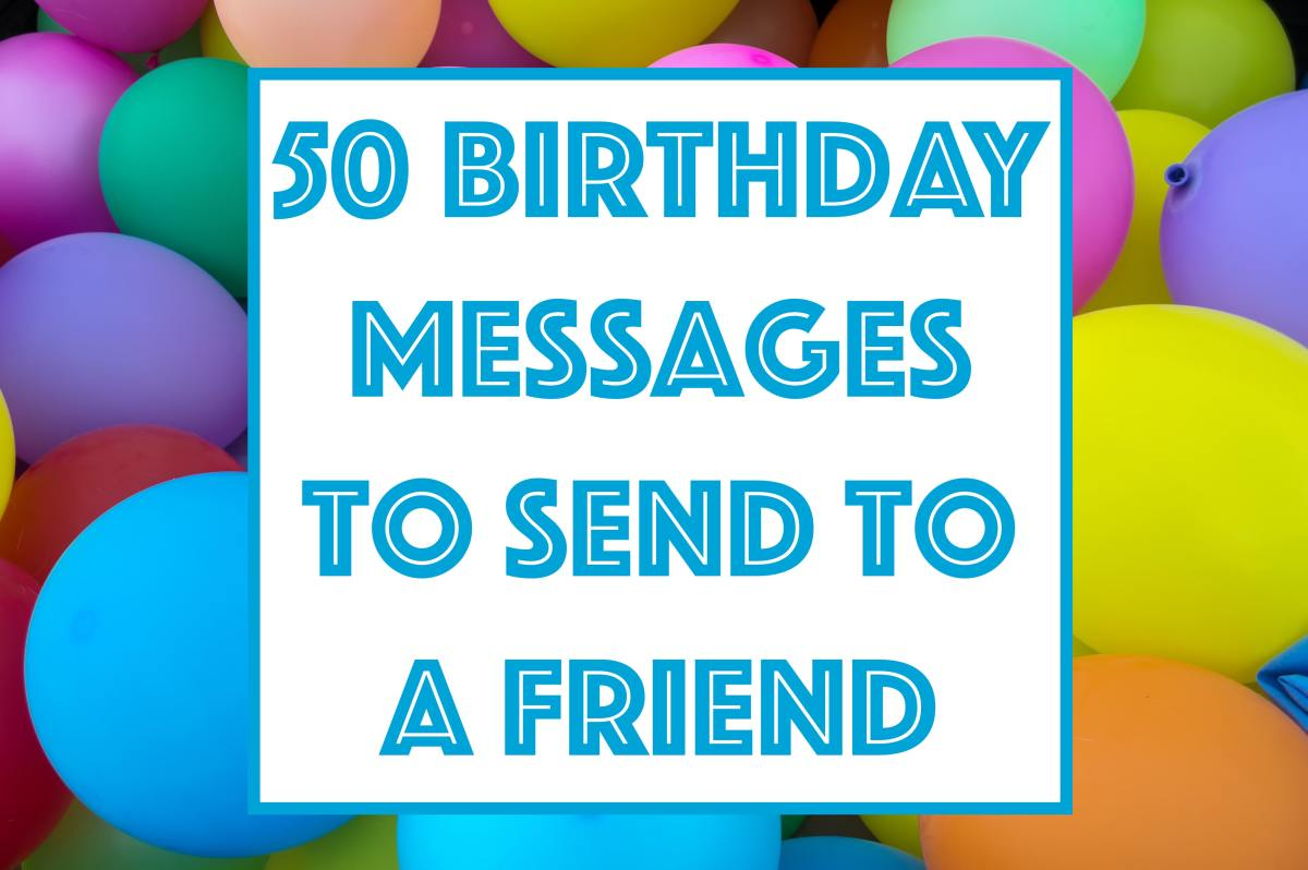 This article lists 50 birthday messages to send to a friend