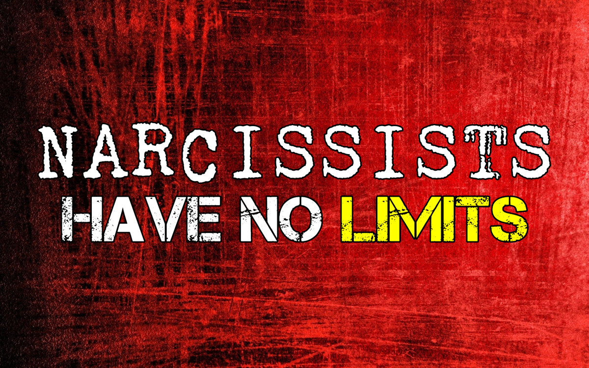 Narcissists Have No Limits