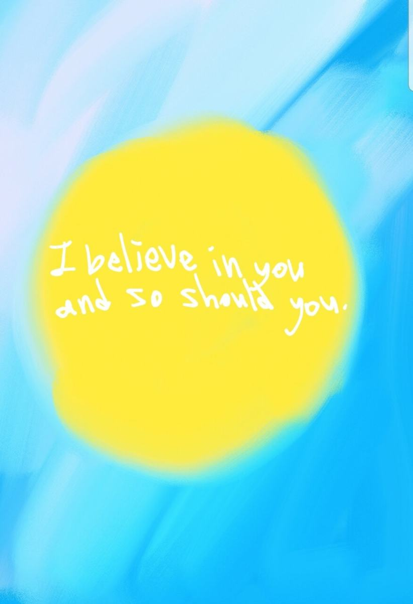 i believe in you, and so should you