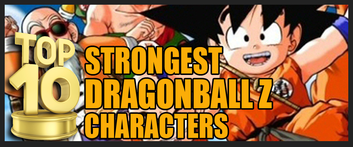 Top 10 Strongest Dragonball Z Characters