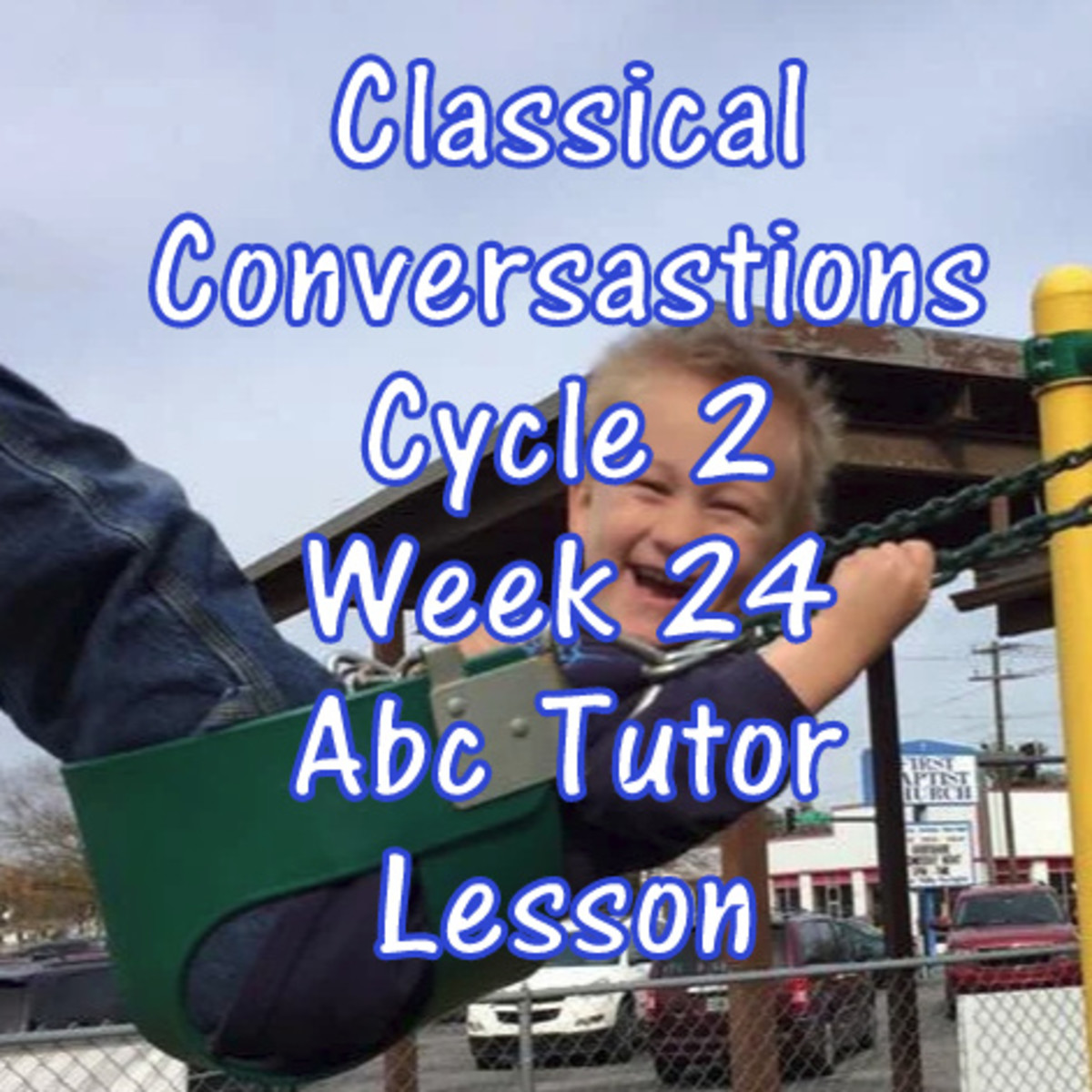 Classical Conversations CC Cycle 2 Week 24 Lesson for Abecedarians