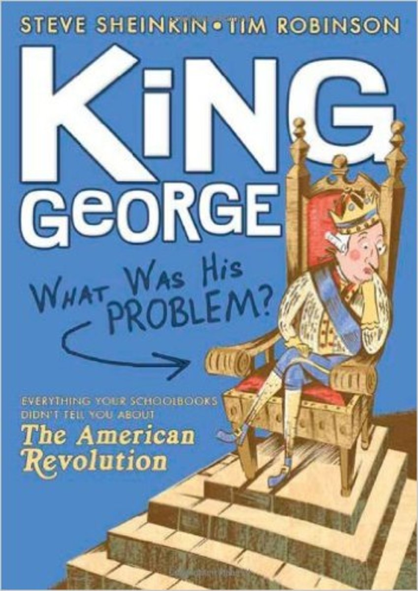 King George: What Was His Problem?: Everything Your Schoolbooks Didn't Tell You About the American Revolution by Steve Sheinkin - All images are from amazon.com.