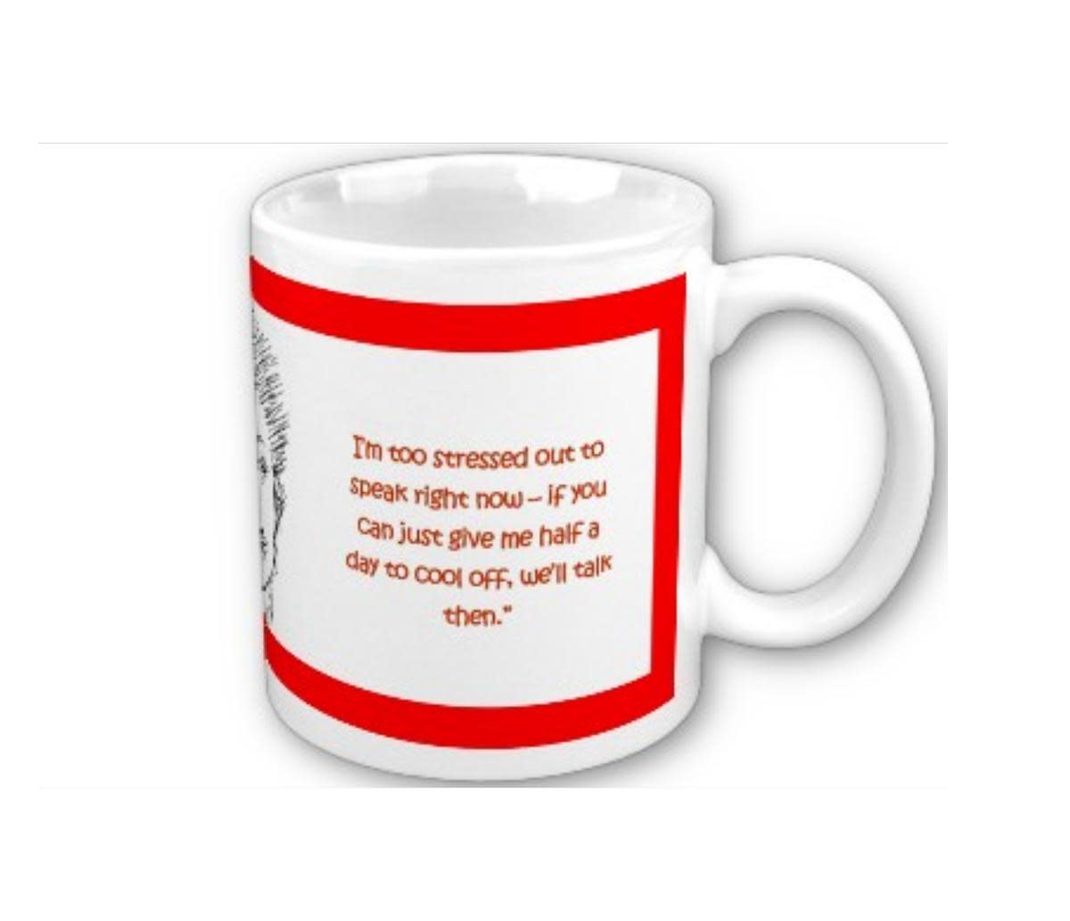 Silent Treatment - Too stressed to speak - make your partner a drink and then take a limited cooling off period/timeout (for Mug details, click blue text link in paragraph above.)