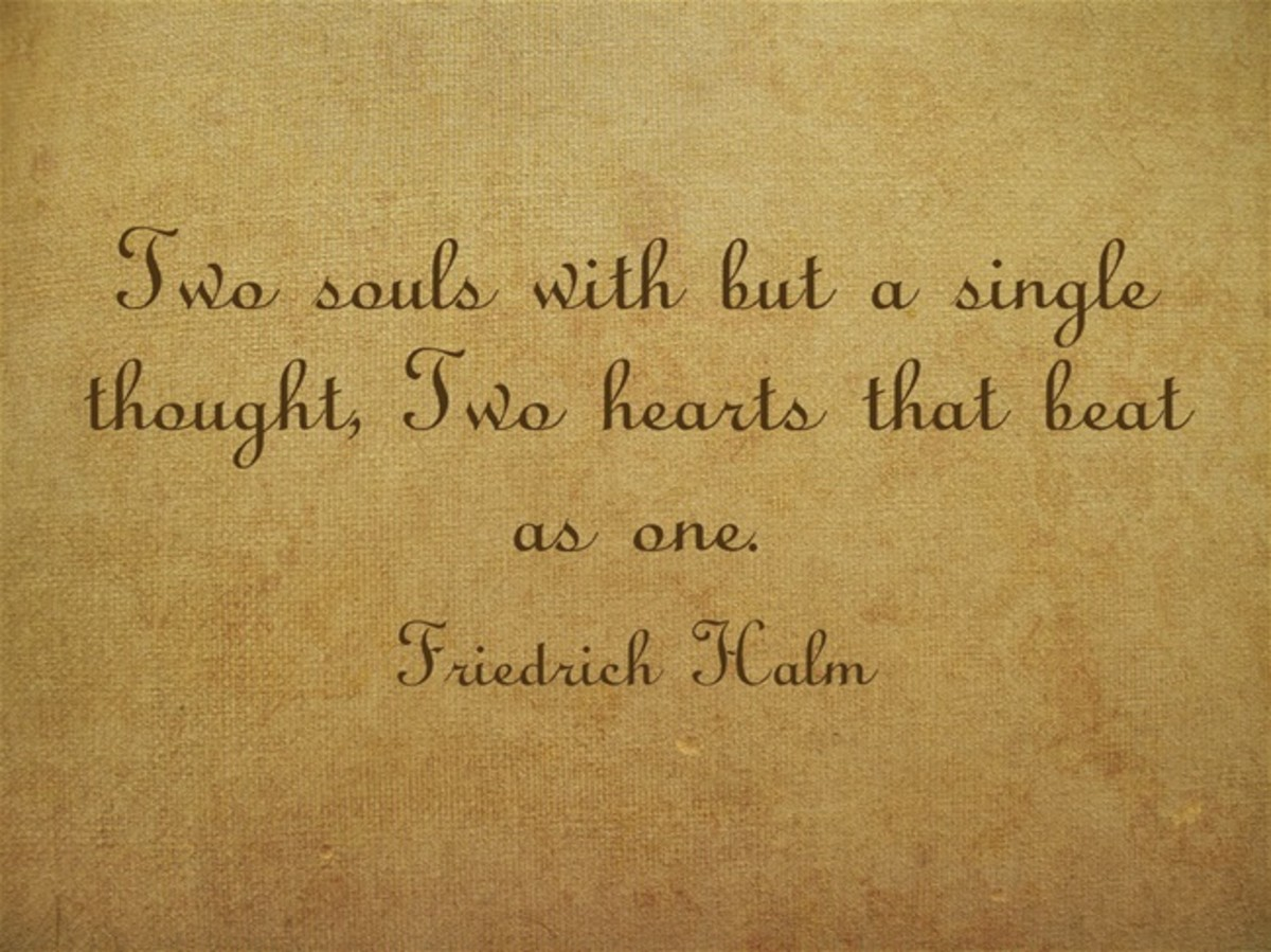 """Two souls with but a single thought, Two hearts that beat as one."" ~ Friedrich Halm"