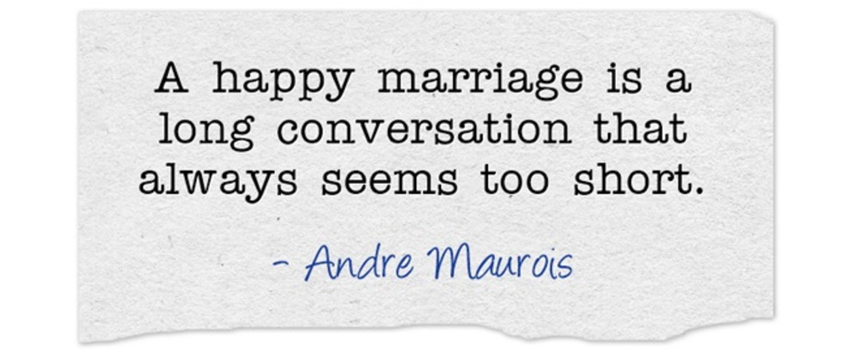 """A happy marriage is a long conversation that always seems too short."" ~ Andre Maurois"