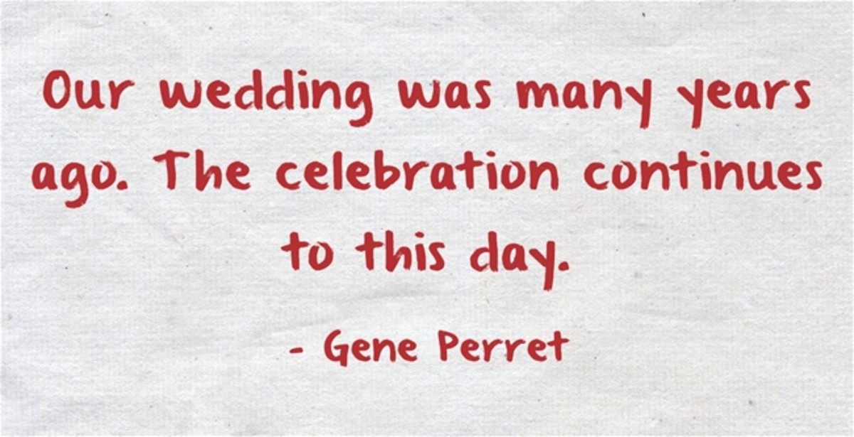 """Our wedding was many years ago. The celebration continues to this day."" ~ Gene Perret"