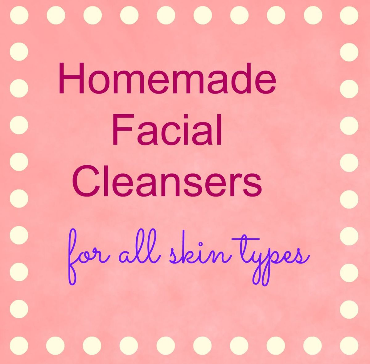 Homemade Facial Cleansers for all skin types