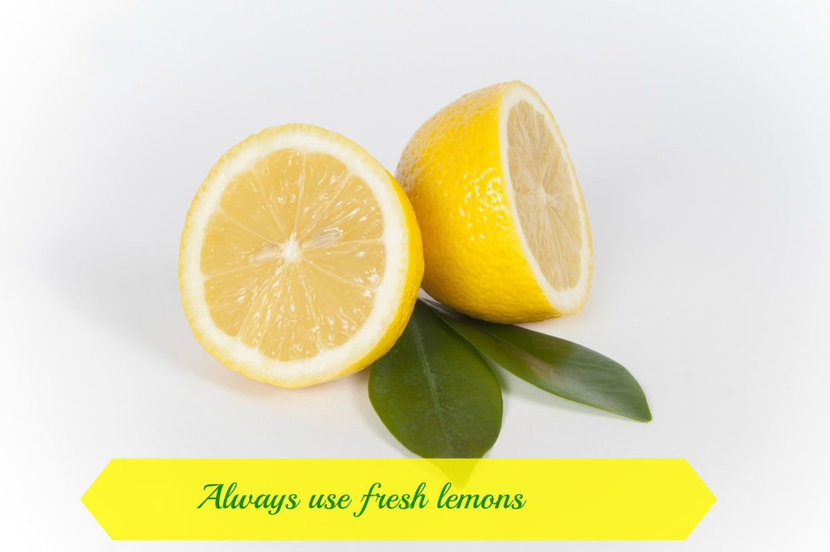 Use fresh lemons