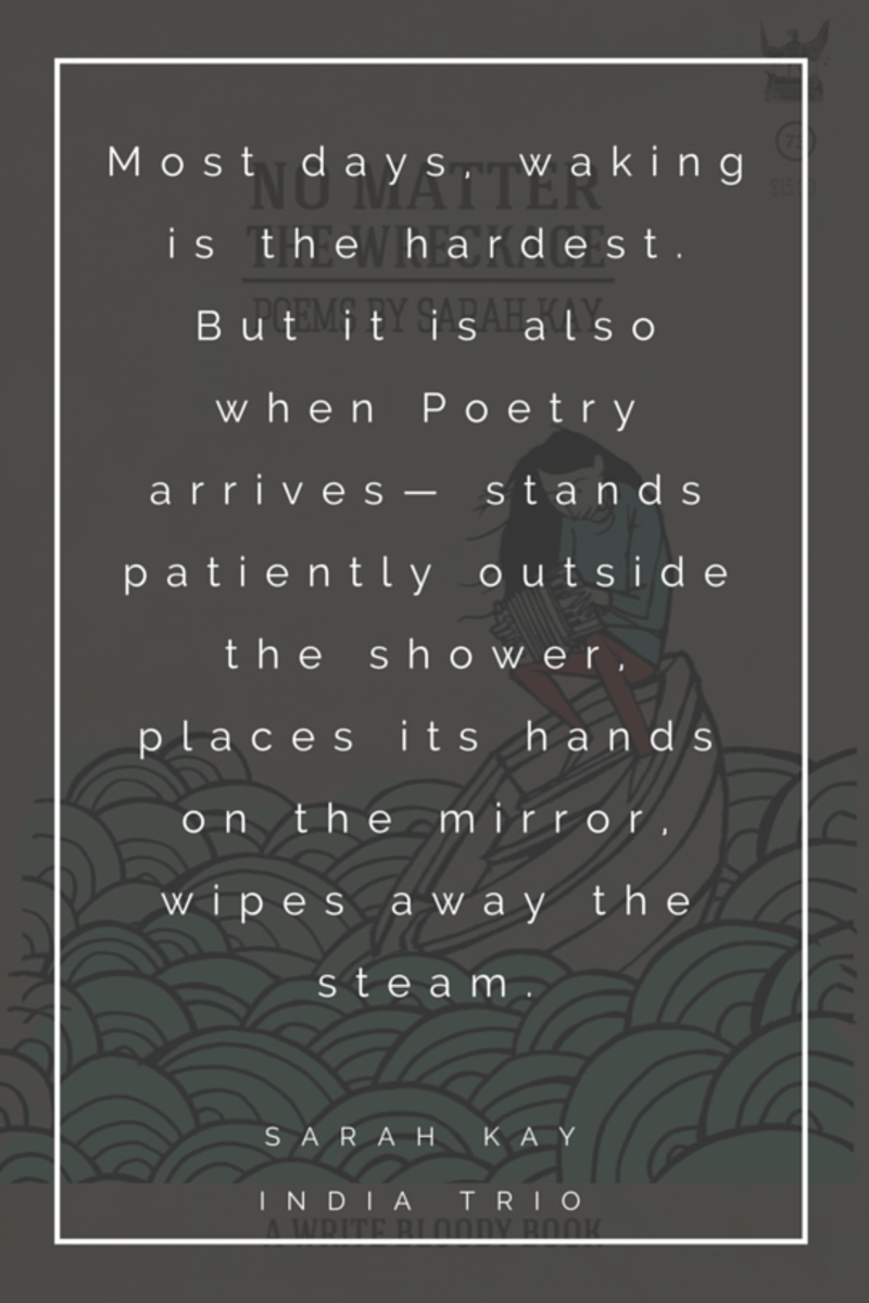 """Most days, waking is the hardest. But it is also when Poetry arrives- stands patiently outside the shower, places its hands on the mirror, wipes away the steam."""