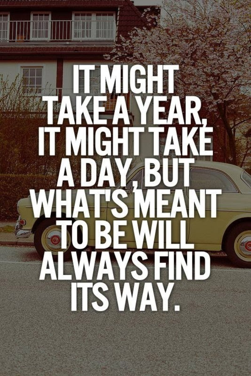 If it is meant to be it will be