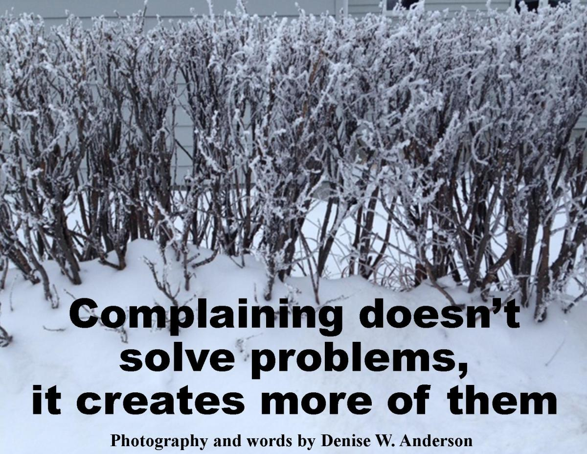 Complaining spreads seeds of ill will, choking out those things we could be enjoying in our lives.