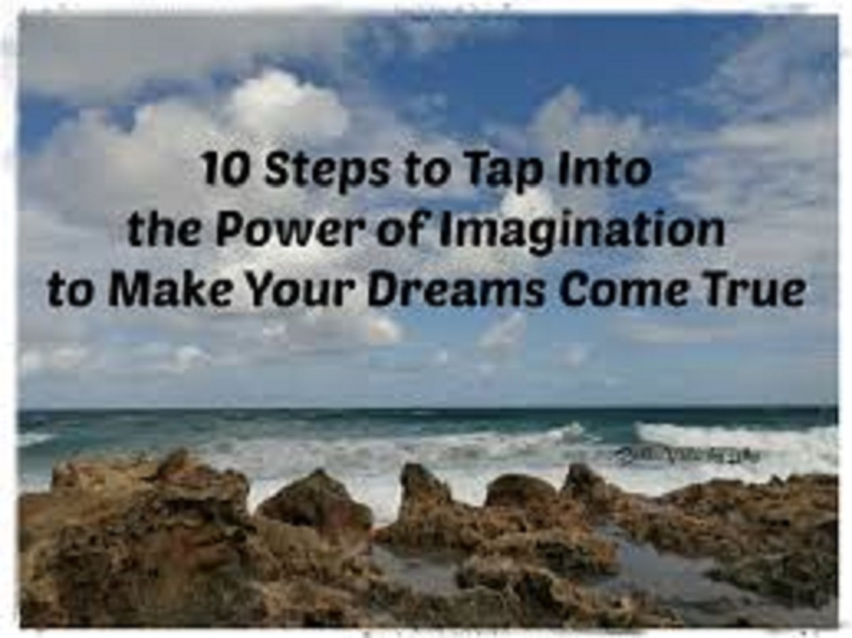 10 Steps to tap into the Power of Imagination & Visualize to Help Make Your Dreams Come True!
