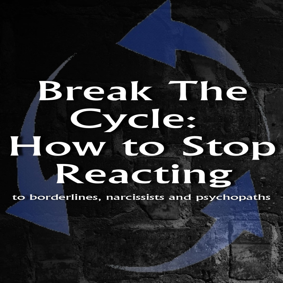 How To Stop Reacting: Break The Drama Cycle Of Borderlines, Narcissists &  Psychopaths  Hubpages