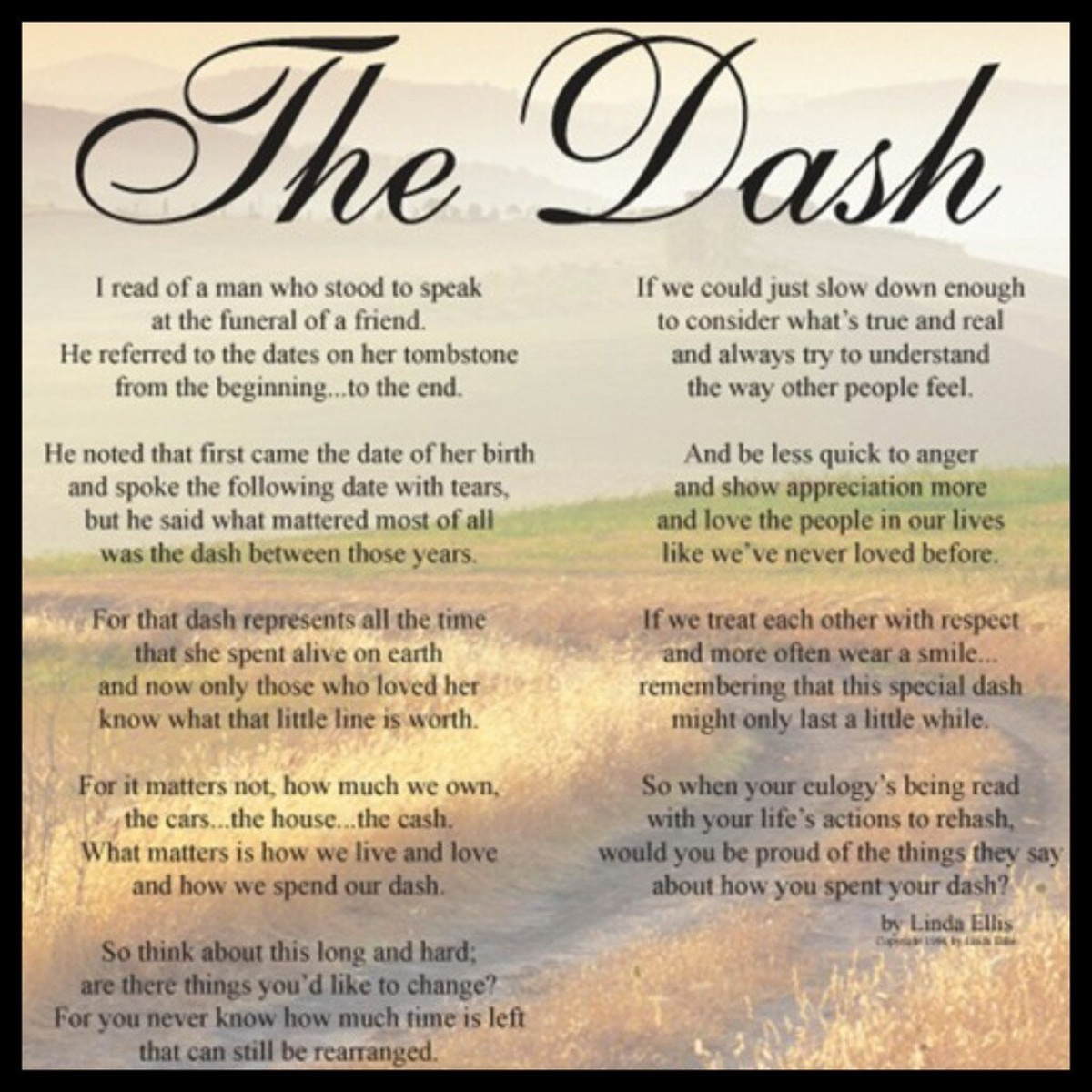 We all have a birthday and we will all have a death day......but the most important thing on our tombstone will be the dash.