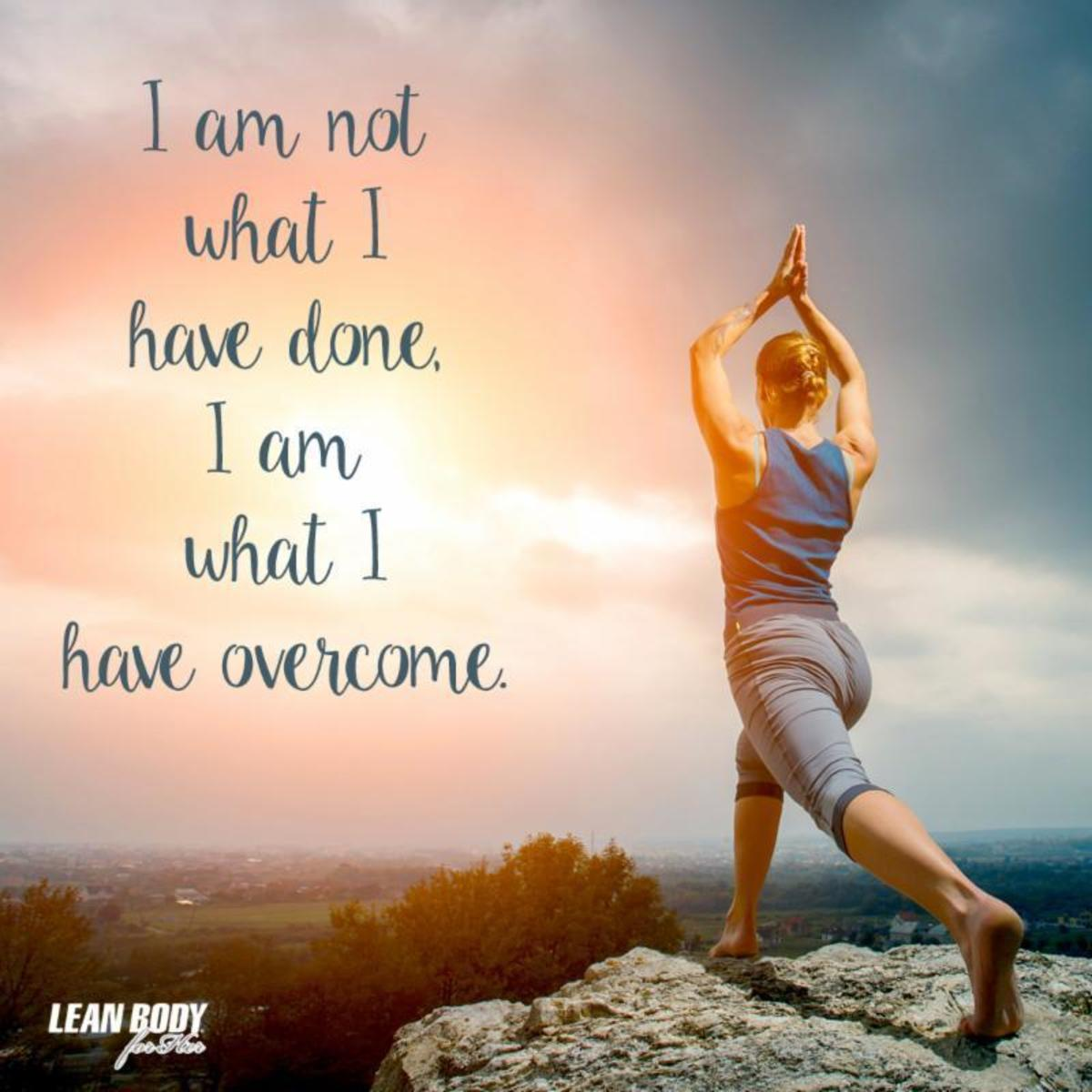 Who I Am: I Am Not What I Have Done, I Am What I Have Overcome