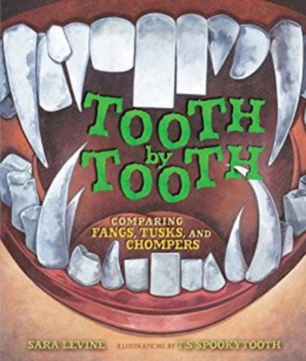 Tooth by Tooth: Comparing Fangs, Tusks, and Chompers by Sara C. Levine - Images are from amazon.com.