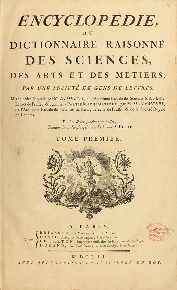 The first modern encyclopedia, Encyclopédie ou Dictionnaire raisonné des sciences, des arts et des métiers by Diderot and d'Alembert.