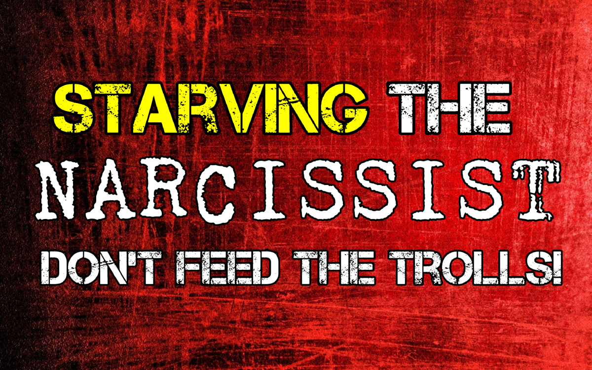 Starving The Narcissist: Don't Feed The Trolls!