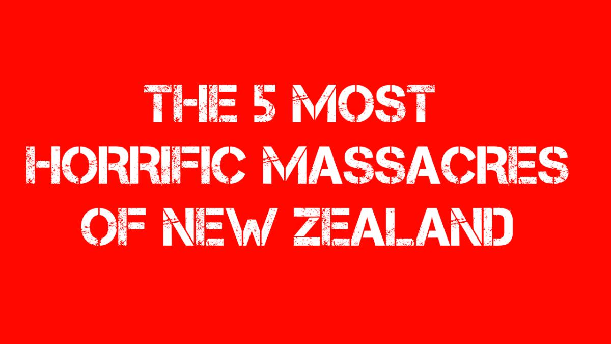 The 5 Most Horrific Massacres of New Zealand