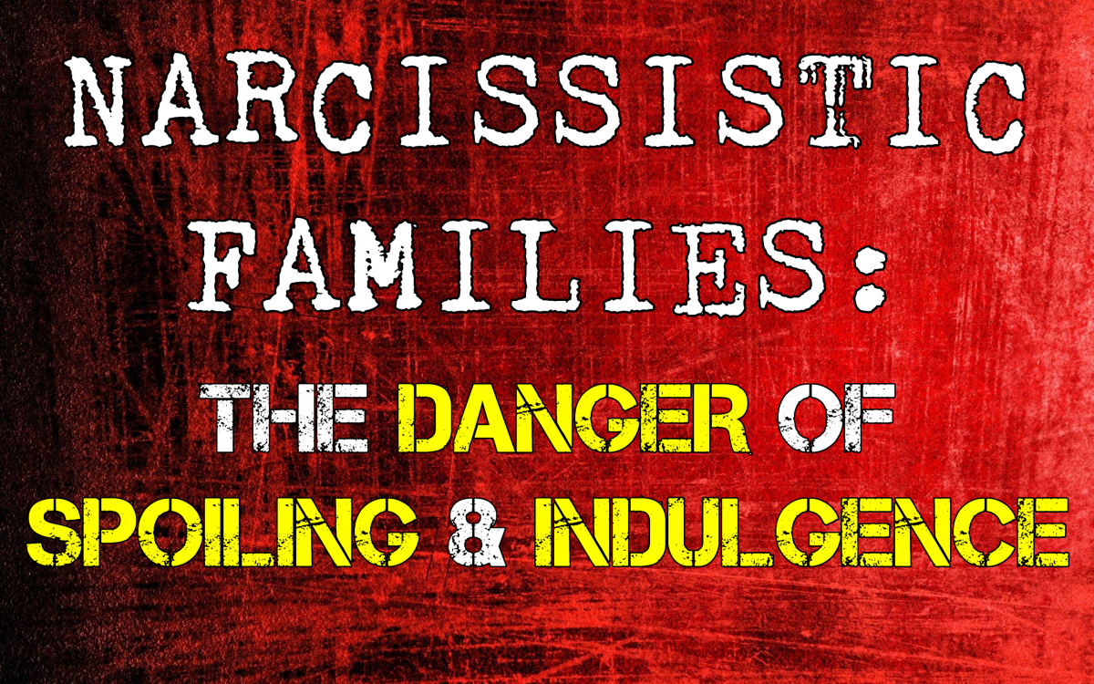 Narcissistic Families: The Danger of Spoiling & Indulgence