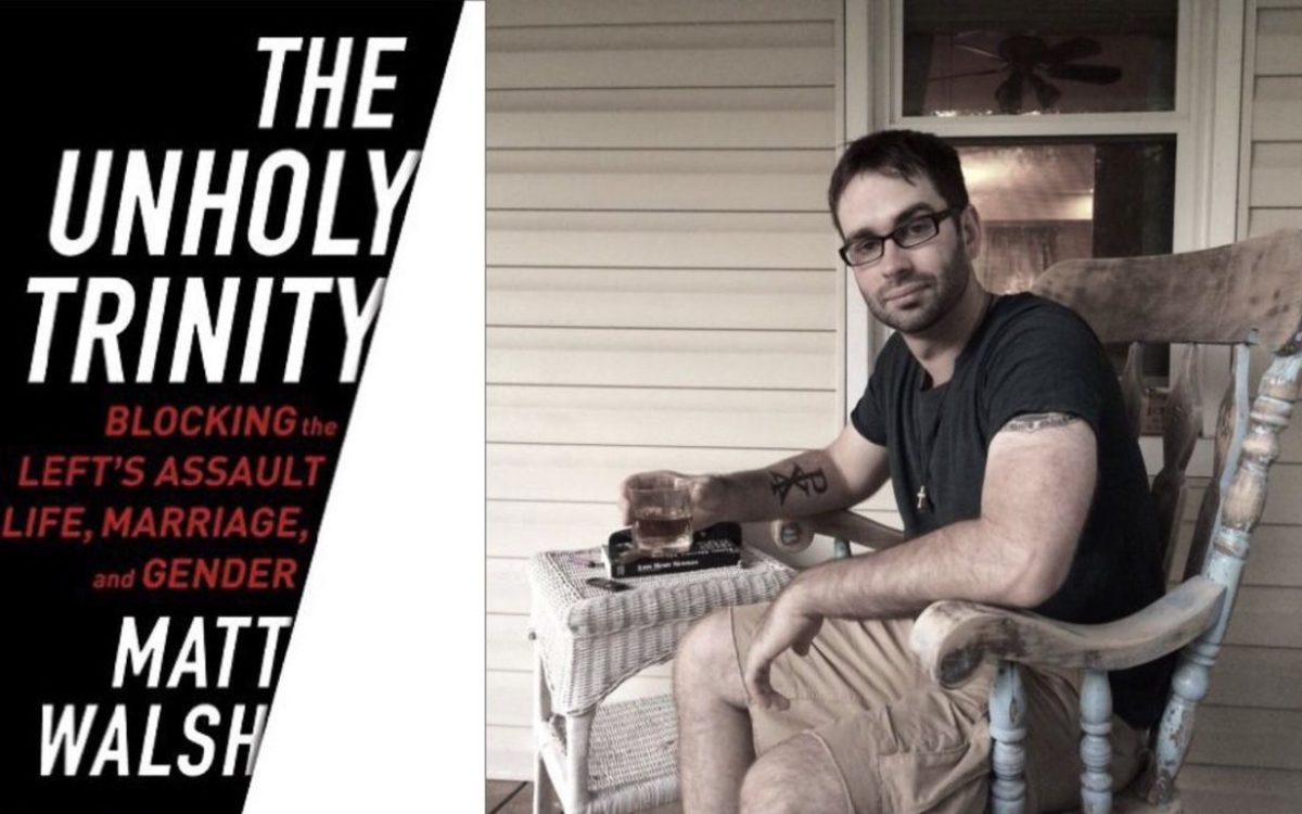 Review of the Unholy Trinity: Blocking the Left's Assault on Life, Marriage, and Gender by Matt Walsh