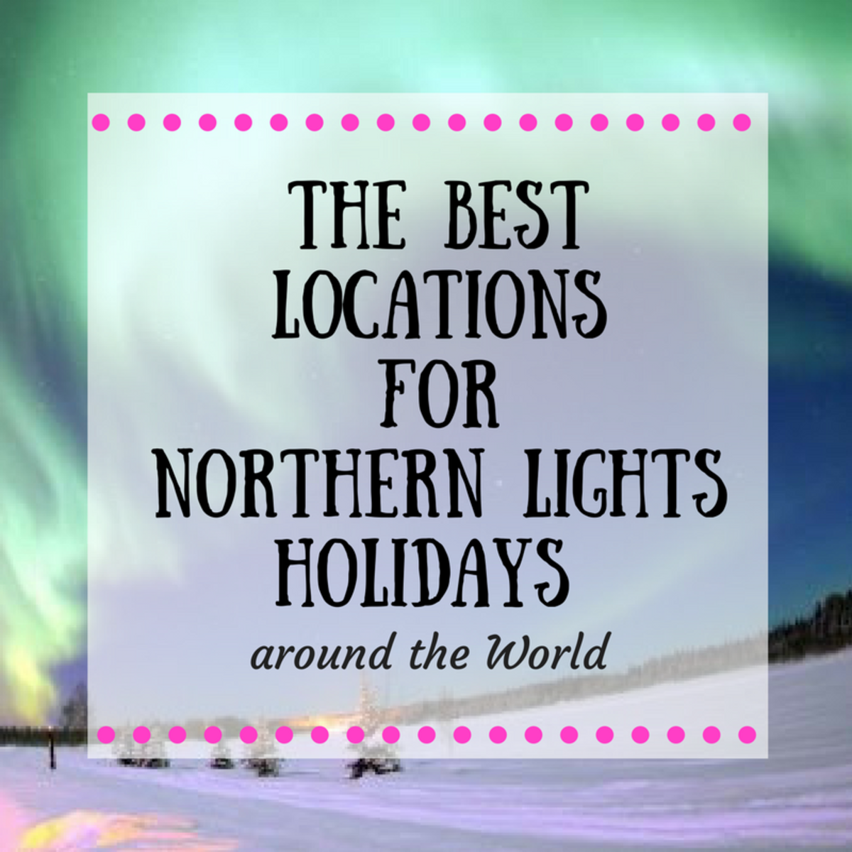 The Best Places for Northern Lights Holidays Around the World