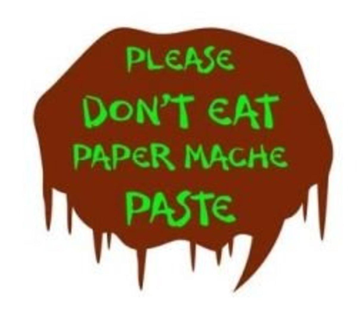 Don't Eat the Paper Mache Paste