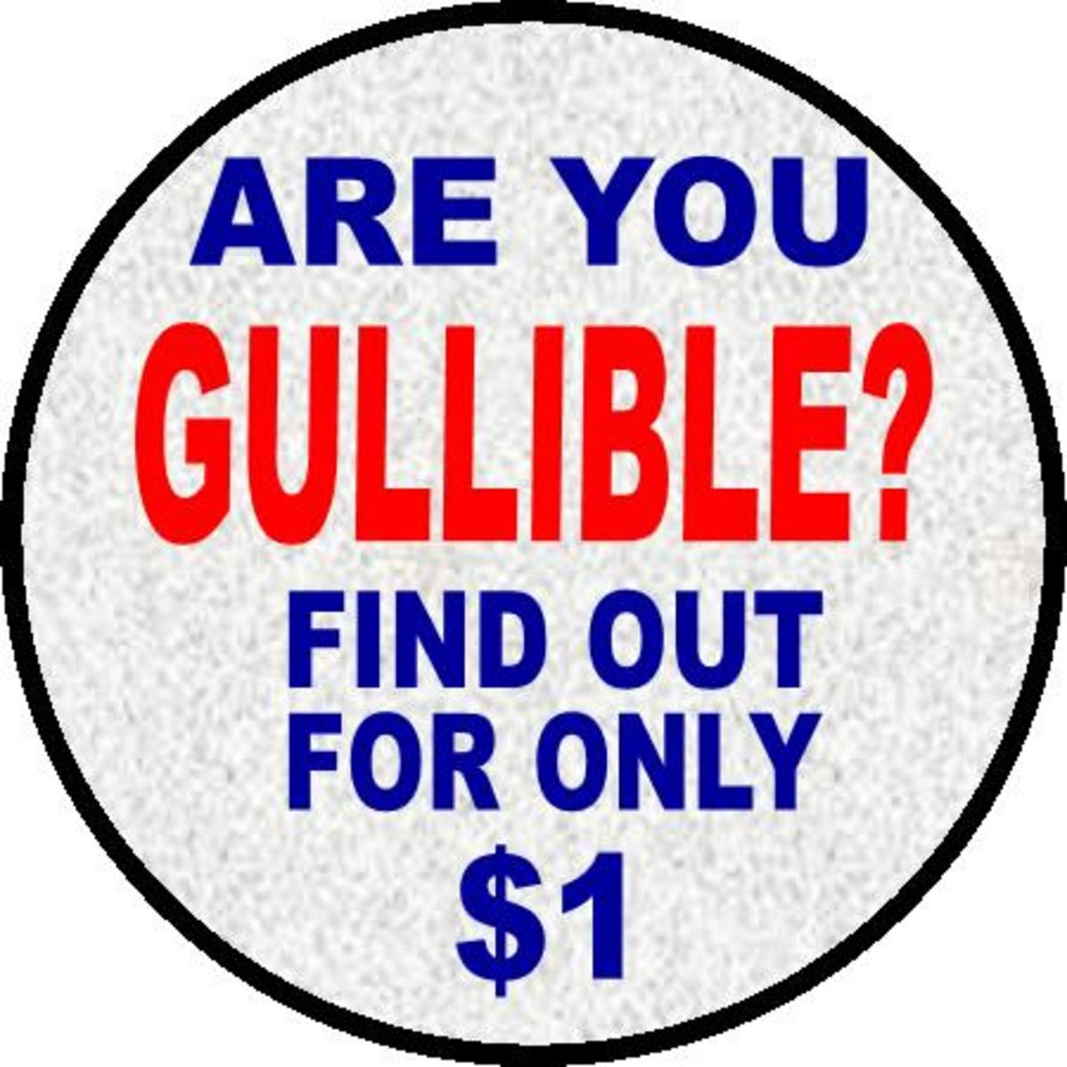 Are you gullible? Find out for only $1!  (No, just kidding, I don't need your money)