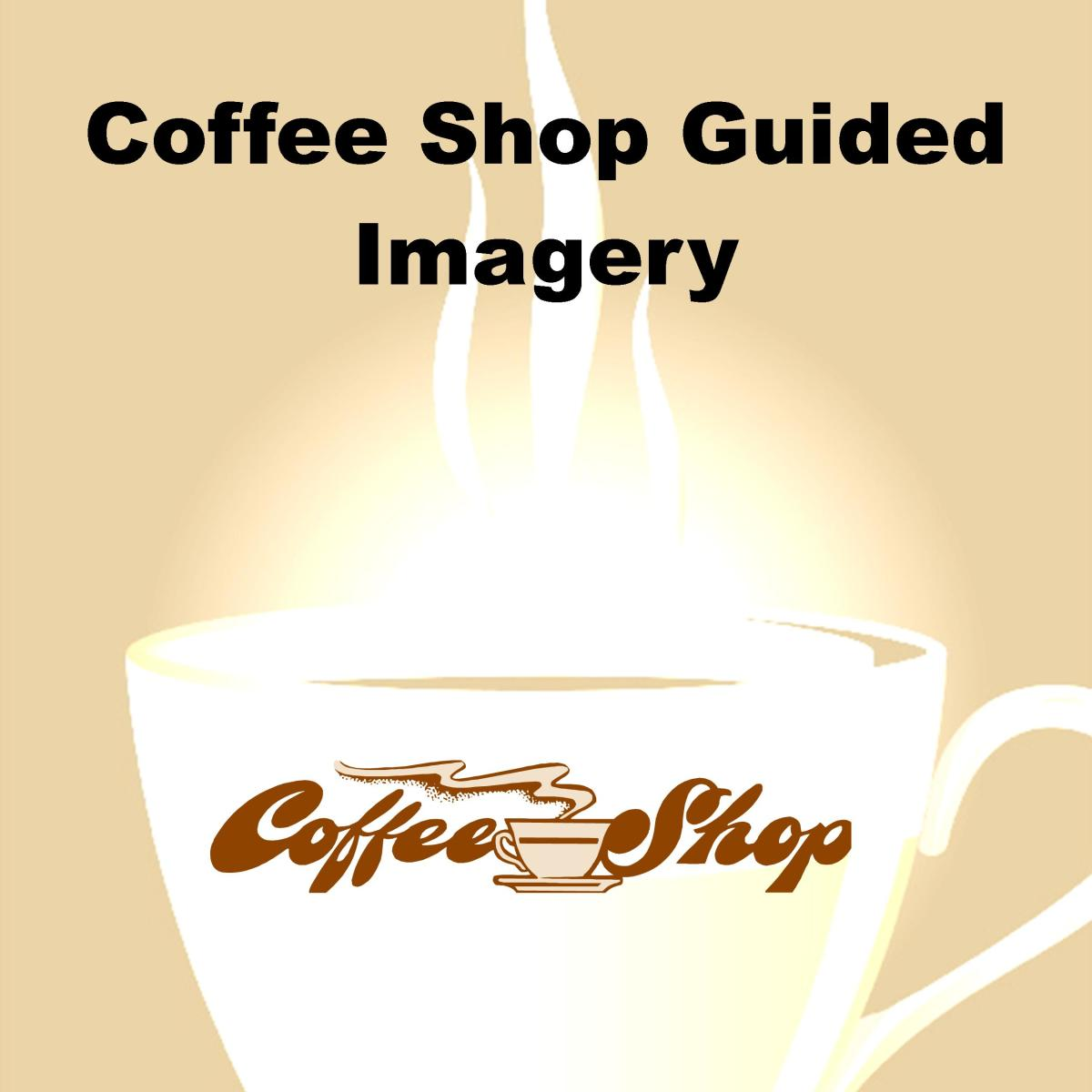 Even a coffee shop can be the subject of a guided imagery session.