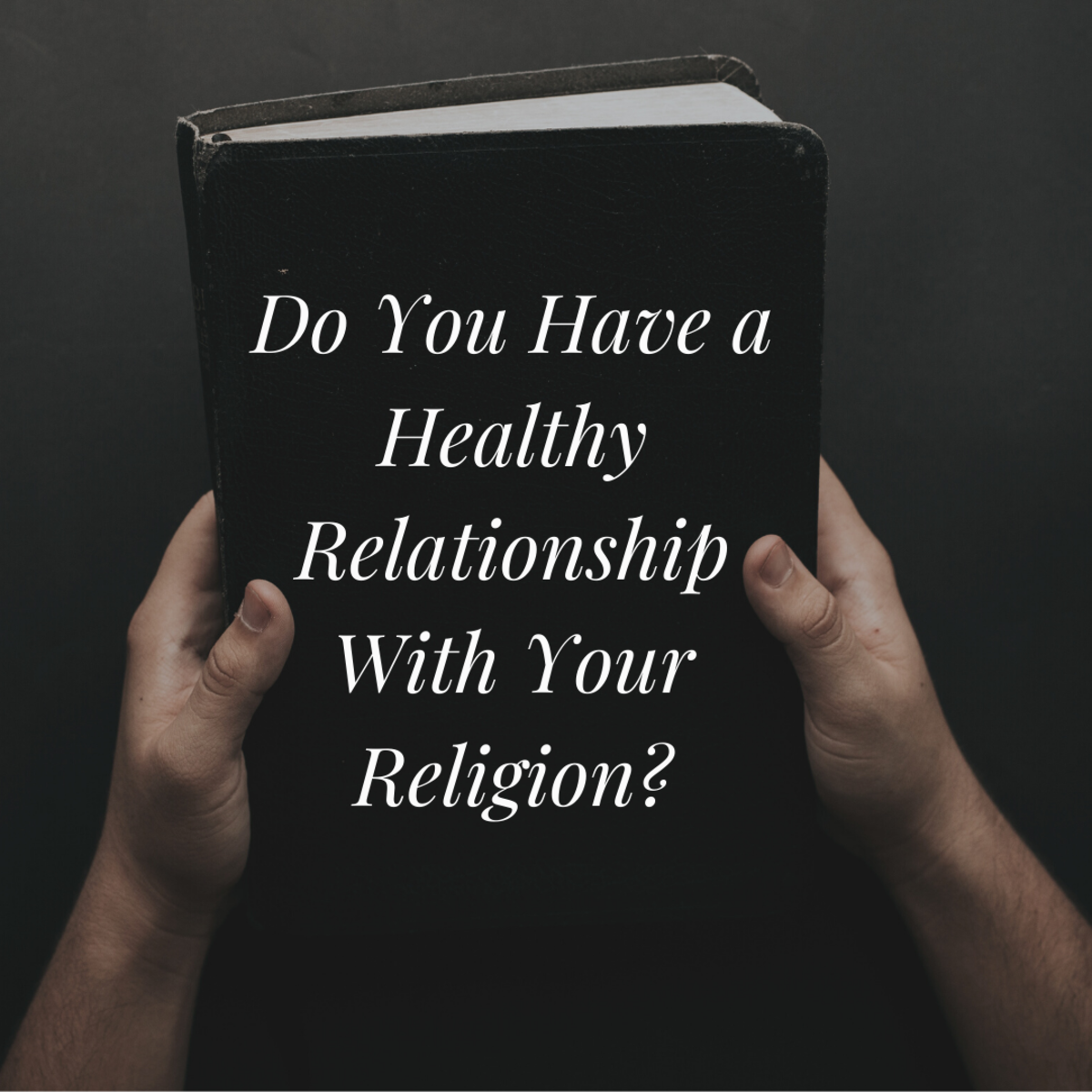 7 Signs You're in an Abusive Relationship With Your Religion