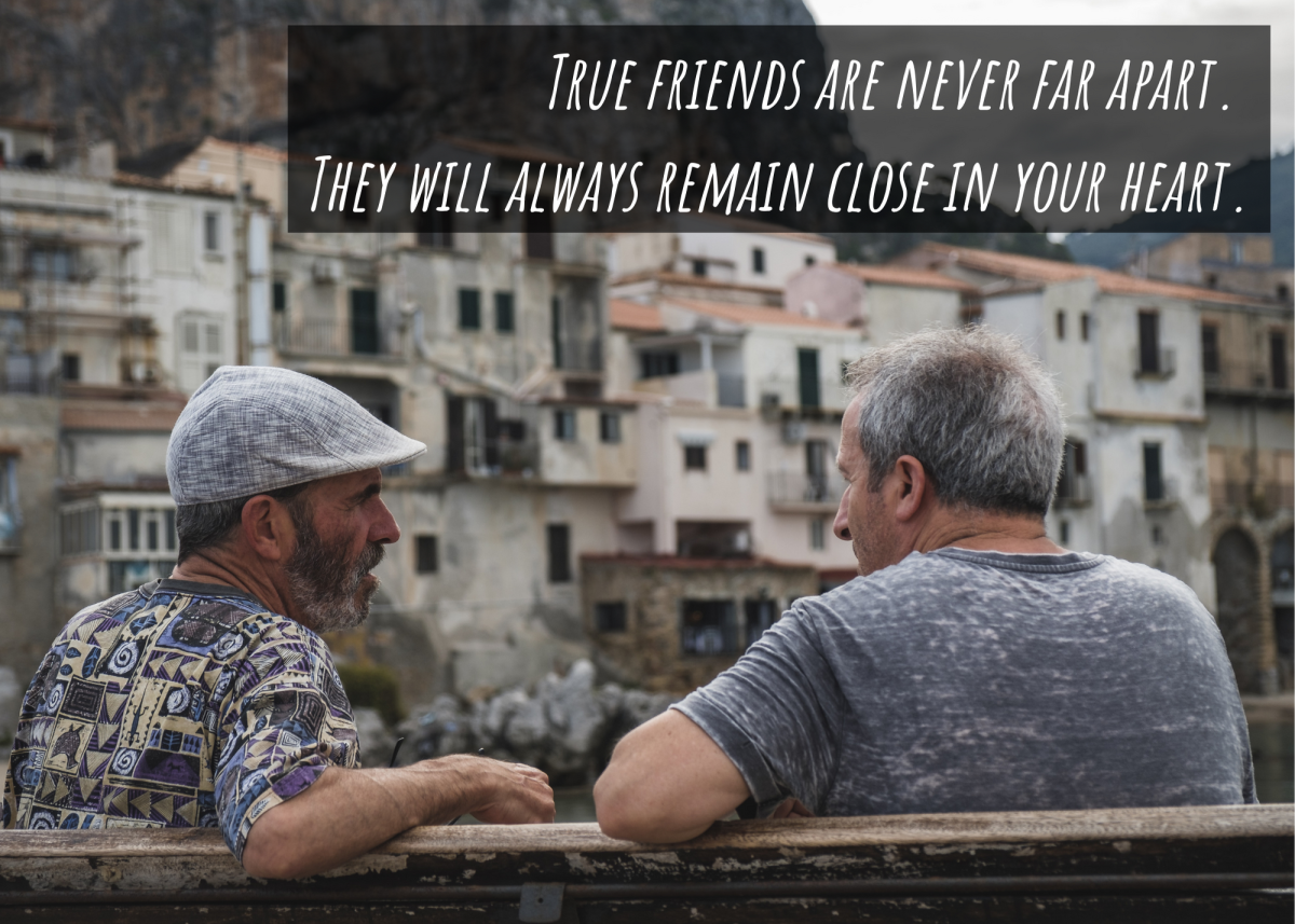 True friends are never far apart. They will always remain close in your heart.