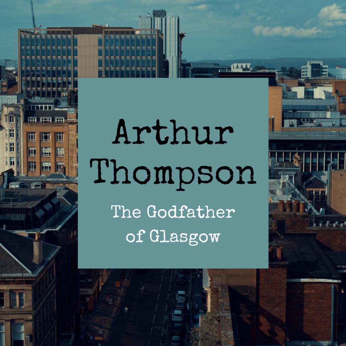 Glasgow Gangster Arthur Thompson: The Godfather